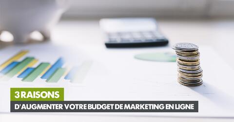 3 raisons d'augmenter votre budget de marketing digital